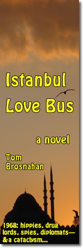 Istanbul Love Bus, a novel: hippies, spies, adventure & terror in Istanbul 1968!
